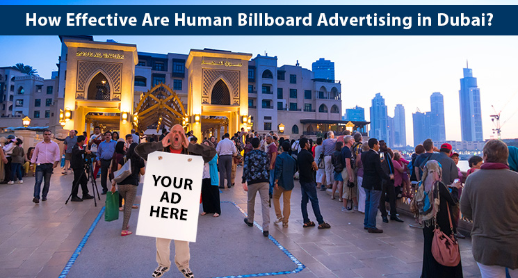 How Effective Are Human Billboard Advertising in Dubai?