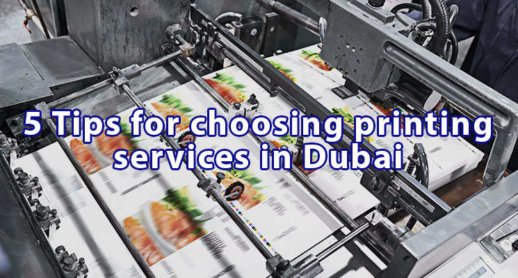 5 Tips for choosing printing services in Dubai