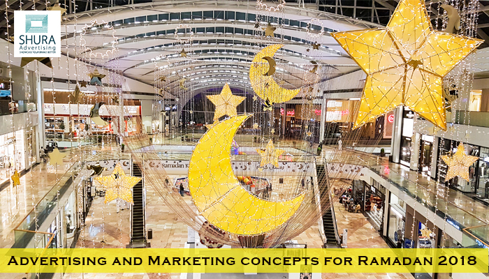 Advertising and Marketing concepts for Ramadan 2018