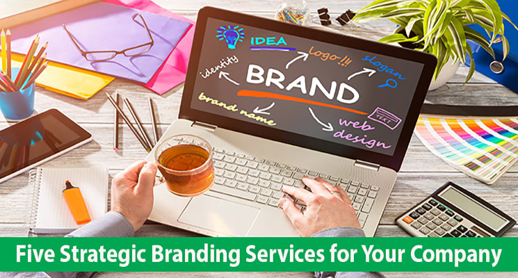 Five Strategic Branding Services for Your Company