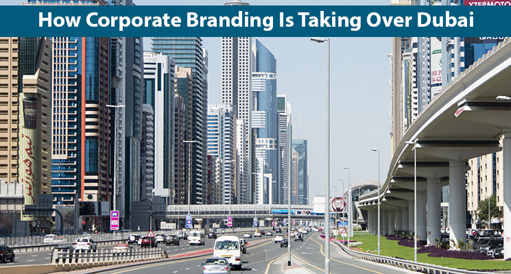 How Corporate Branding Is Taking Over Dubai